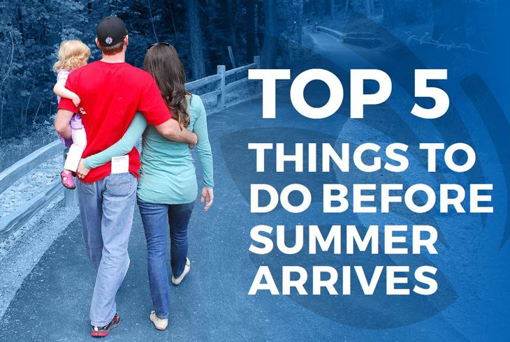 Five things to do before summer arrives